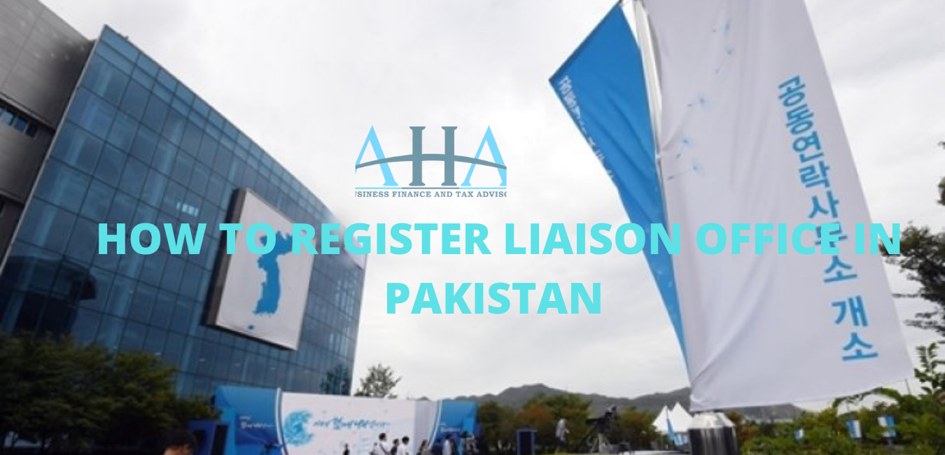 HOW TO REGISTER LIAISON OFFICE IN PAKISTAN